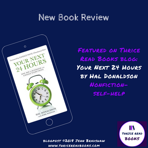New book review on Thrice Read Books: Adult Nonfiction/self help - Your Next 24 Hours by Hal Donaldson