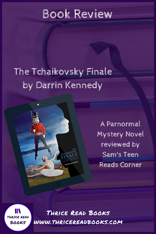 "Sam's Teen Reads Corner reviews Darrin Kennedy's paranormal suspense novel ""The Tchaikovsky Finale"""