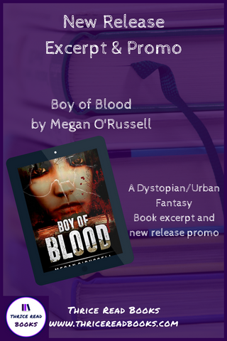 Thrice Read Books blog post Promotion and excerpt from Megan O'Russell's new release Boy of Blood - A YA Dystopian/Urban Fantasy/Romance