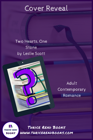 Thrice Read Books partners with The Wild Rose Press and author Leslie Scott for the exciting cover reveal of Leslie's upcoming adult contemporary romance novel: Two Hearts, One Stone