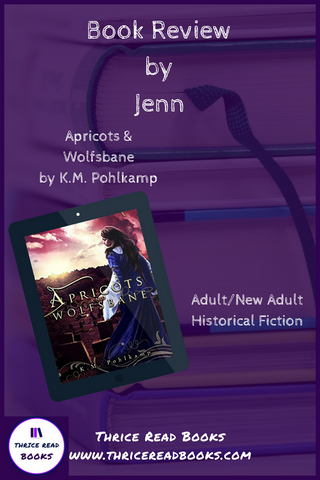 Jenn at Thrice Read Books reviews KM Pohlkamp's historical fiction Apricots and Wolfsbane