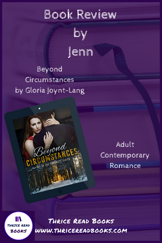 Book review of Gloria Joynt-Lang's debut adult contemporary romance novel, Beyond Circumstances, by Jenn of the Thrice Read Books staff.
