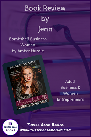 BOMBSHELL BUSINESS WOMAN by Amber Hurdle - Jenn's review on the Thrice Read Books blog - Fempreneur, Women in Business, Nonfiction