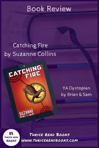 Thrice Read Books reviews of Suzanne Collins' Catching Fire (Hunger Games book 2), reviewed by Brian and Sam
