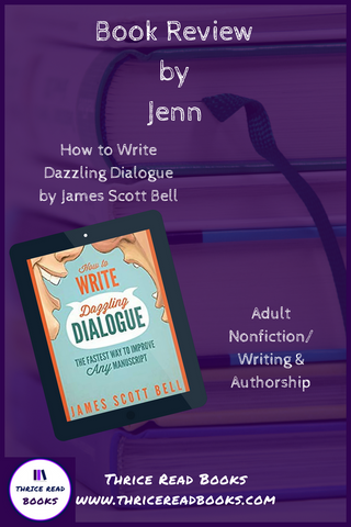 Jenn reviews HOW TO WRITE DAZZLING DIALOGUE by James Scott Bell in this edition of Thrice Read Books' review blog.