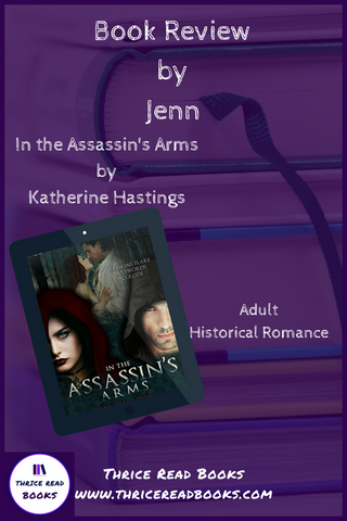 Thrice Read Books features Jenn's review of Katherine Hastings' debut novel, In the Assassin's Arms - an Adult Historical Romance novel.