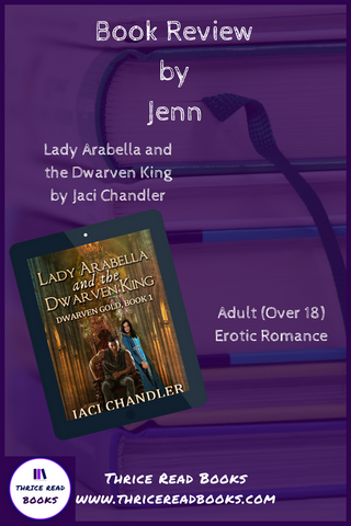On this edition of the Thrice Read Books blog, Jenn reviews Lady Arabella and the Dwarven King, book 1 in the Dwarven Gold series by Jaci Chandler
