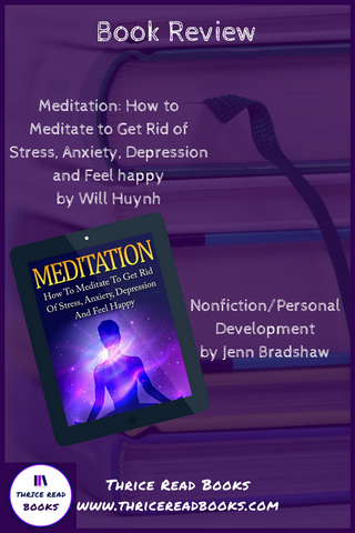 Thrice Read Books' Review of Will Huynh's Meditation: How to Meditate to Get Rid of Stress, Anxiety, Depression and Feel Happy - Self help, Personal Development, Nonfiction