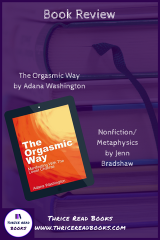 Book Review for The Orgasmic Way by Adana Washington - Nonfiction, Metaphysics, New Age, Law of Attraction