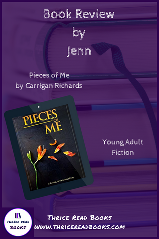 Jenn reviews YA Fiction PIECES OF ME, a Carrigan Richards novel, in this edition of Thrice Read Books' review blog.