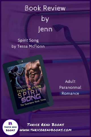 Jenn's review of book 3 of Tessa McFionn's Guardians series, SPIRIT SONG. Adult paranormal romance review on Thrice Read Books' book review blog.