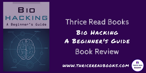 Book Review for BioHacking: A Beginner's Guide by Seth Laron - Personal Development/Nonfiction/Self Improvement