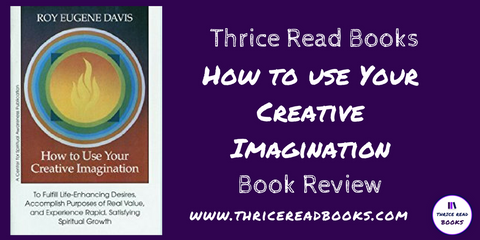 Jenn's Review of How to Use Your Creative Imagination by Roy Eugene Davis on the Thrice Read Books blog