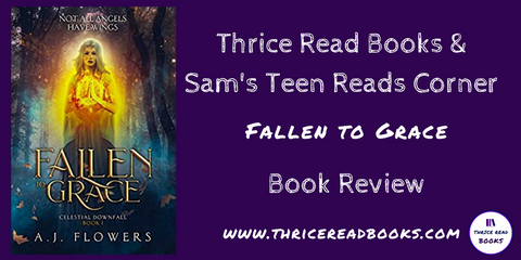 Sam reviews Fallen to Grace, a YA Metaphysical novel by A.J. Flowers on Sam's Teen Reads Corner, Thrice Read Books.