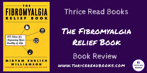 Jenn reviews Miryam Ehrlich Williamson's THE FIBROMYALGIA RELIEF BOOK - nonfiction, health, self-care, chronic illness, chronic fatigue