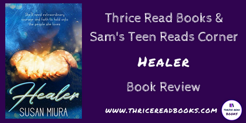 Sam's Teen Reads Corner reviews Healer - a new YA Inspirational novel by Susan Miura
