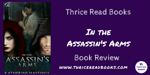 Blog Tour post for Jenn's Review of In the Assassin's Arms by Katherine Hastings Adult Historical Romance on the Thrice Read Books review blog
