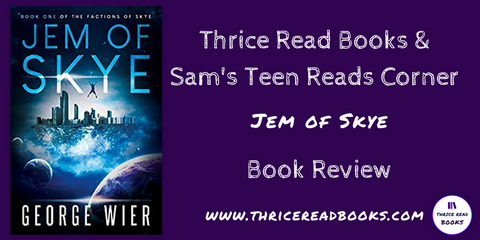 Sam reviews George Wier's YA Science Fiction novel Jem of Skye on the Thrice Read Books blog