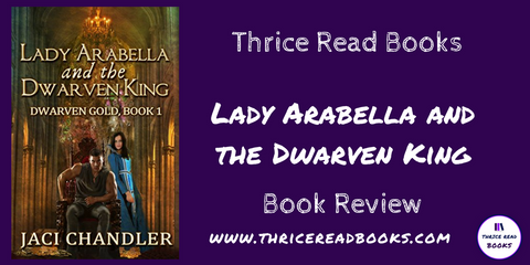 Jenn Reviews Lady Arabella and the Dwarven King by Jaci Chandler this week on Thrice Read Books' review blog
