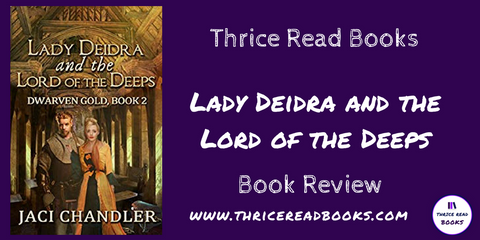 Jenn Reviews book 2 in Jaci Chandler's Dwarven Gold series. Read about Lady Deidra and the Lord of the Deeps on the Thrice Read Books blog