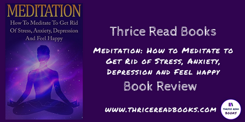 Book Review Meditation How to Meditate to Get Rid of Stress, Anxiety, Depression and Feel Happy by Will Huynh