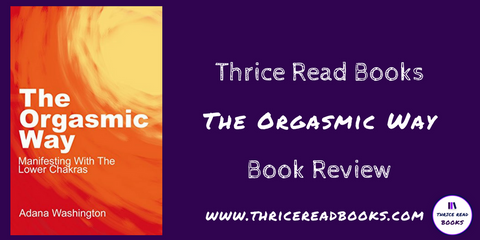 Book Review for The Orgasmic Way by Adana Washington - Metaphysics, Law of Attraction, Personal Development
