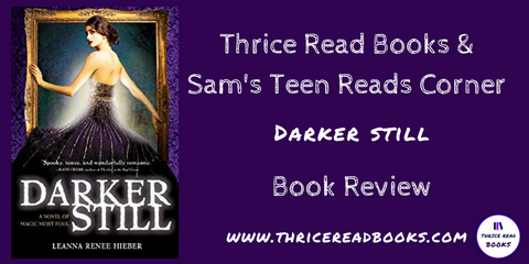 Featured on this edition of Sam's Teen Reads Corner: Sam reviews DARKER STILL by Leanna Renee Hieber, YA Gothic, Mystery and Suspense