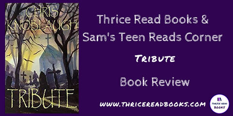Sam reviews Chris Knoblough's Middle Grade Horror novel TRIBUTE in this edition of the Thrice Read Books review blog