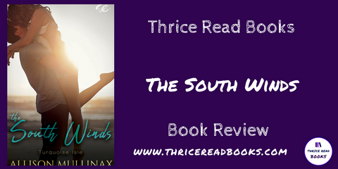 Jenn reviews THE SOUTH WINDS, a new Adult Contemporary Romance from author Allison Mullinax and Fiery Seas Publishing on the Thrice Read Books blog