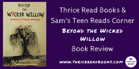 Sam from Thrice Read Books reviews MJ Rocissono's YA Fantasy Beyond the Wicked Willow
