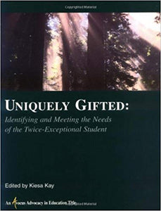 Uniquely Gifted: Identifying and Meeting the Needs of the Twice Exceptional Student