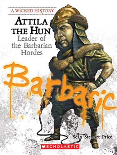 Attila the Hun: Leader of the Barbarian Hordes (A Wicked History)