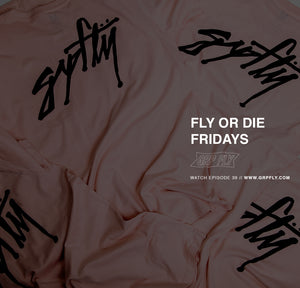 FLY OR DIE FRIDAYS EP 39