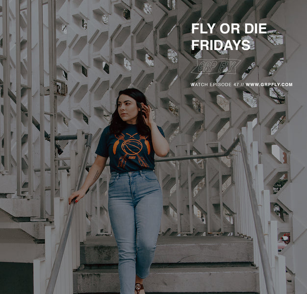 FLY OR DIE FRIDAYS EP 47