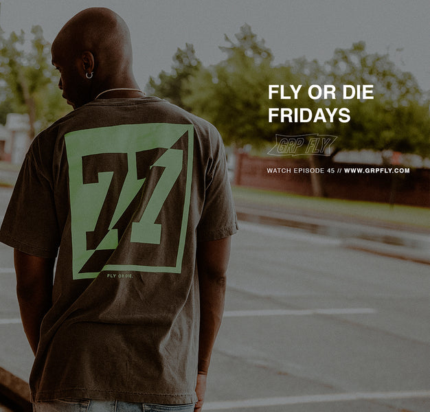 FLY OR DIE FRIDAYS EP 45