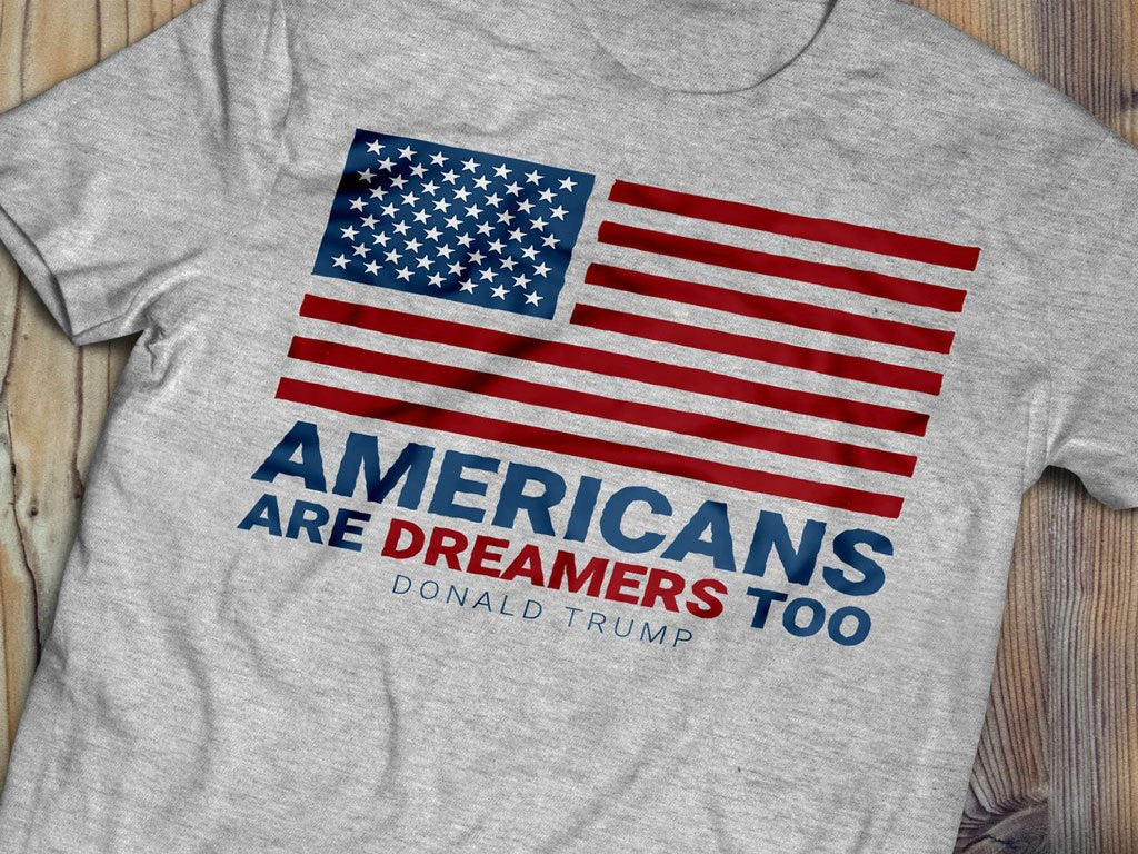 Americans Are Dreamers Too T-Shirt (MADE IN THE USA)