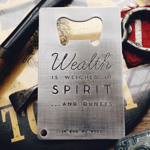 Wealth is Weighed in Spirit - Credit Card Bottle Opener