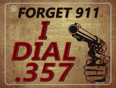 Forget 911 I Dial .357 (metal sign)