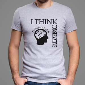 I Think Therefore I Am Conservative T-Shirt (MADE IN THE USA)