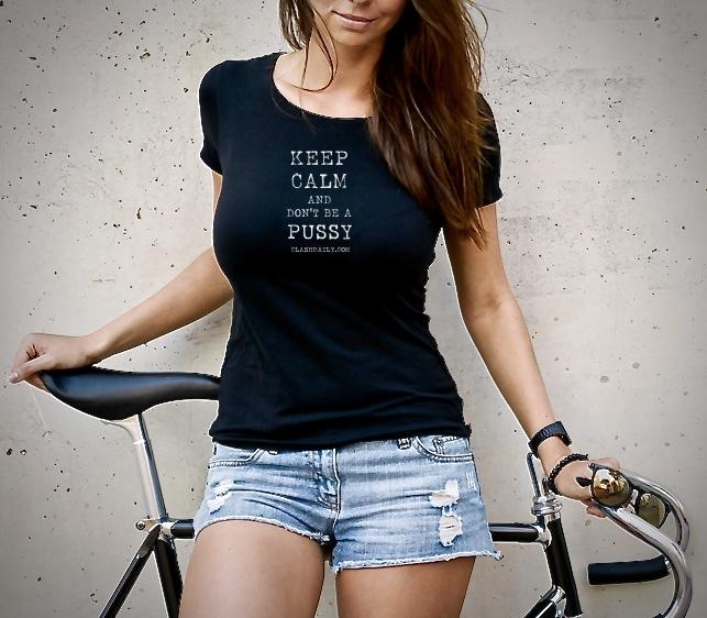 Keep Calm and Don't Be a Pussy - Women's T-Shirt (MADE IN THE USA)