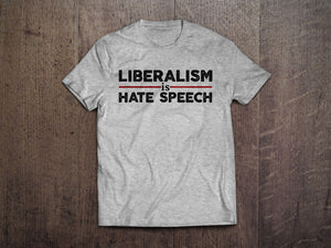 Liberalism is Hate Speech T-Shirt (MADE IN THE USA)