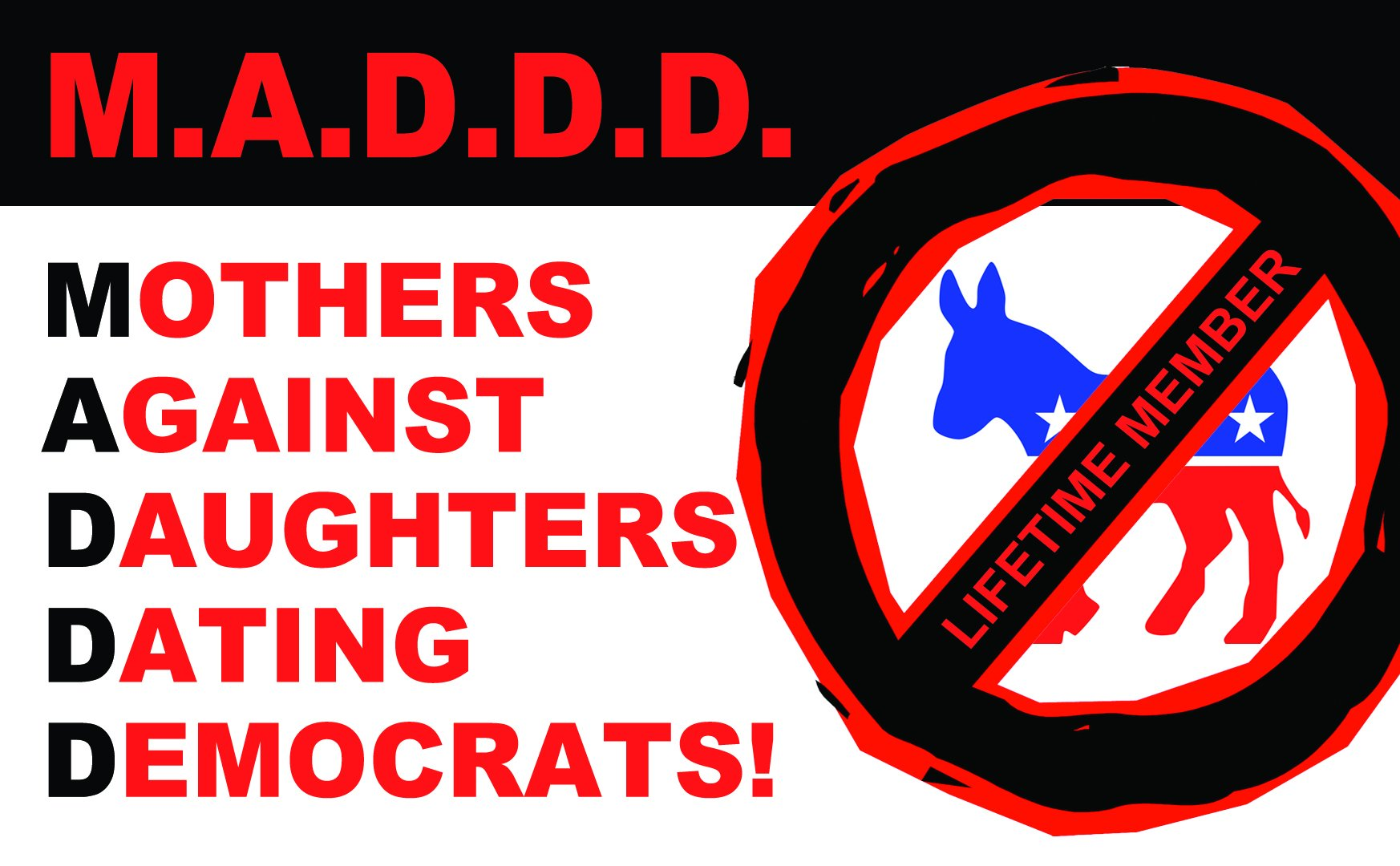 M.A.D.D.D. Mother's Against Daughters Dating Democrats Bumper Sticker (MADE IN THE USA)