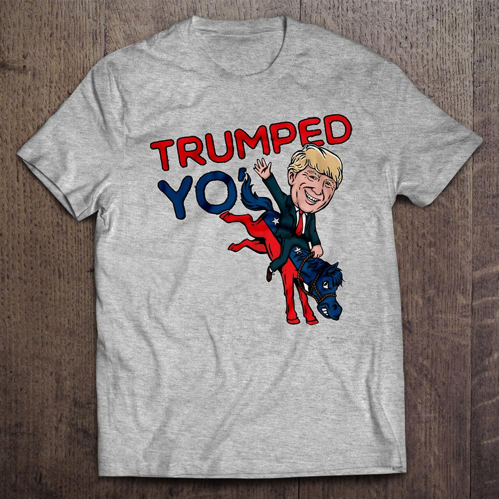Trumped Yo' A$$ T-Shirt  (MADE IN THE USA)