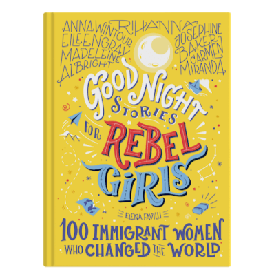 Goodnight Stories for Rebel Girls- 100 Immigrant Women