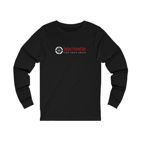 Today I Found Out - Long Sleeve