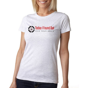 Today I Found Out Ladies Triblend Tee - Heather White