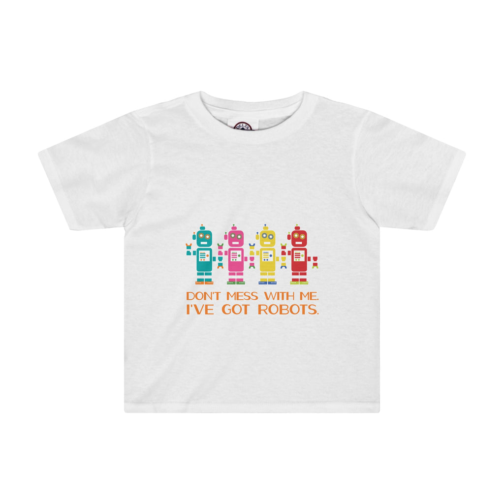 Toddler T-shirt: Don't Mess With Robots