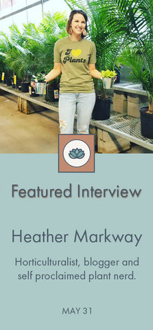 Featured Interview with Heather Markway - horticulturist & blogger