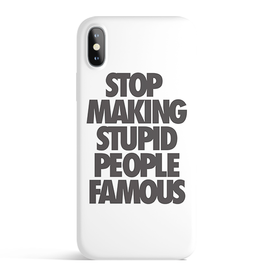 Stop Making Stupid People Famous iPhone Case