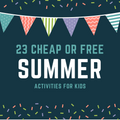 23 Cheap or Free Summer Activities for Kids
